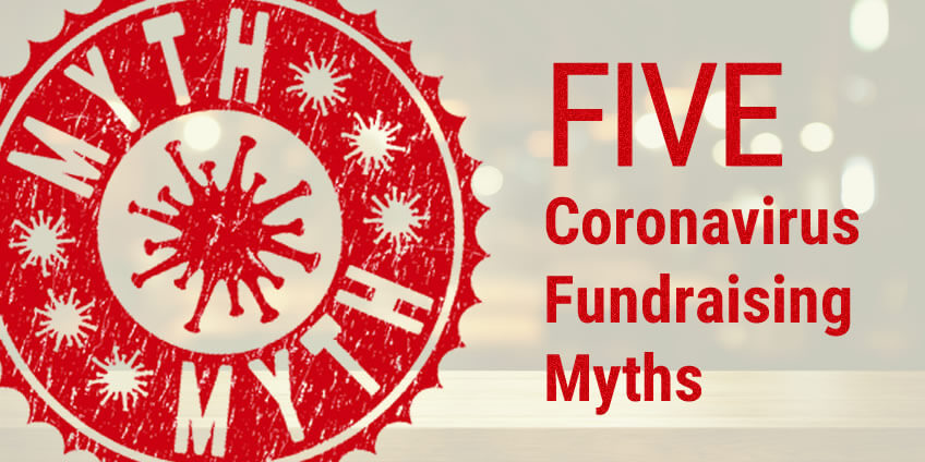 Don't Fall for These Five Coronavirus Fundraising Myths