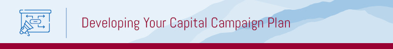 Learn how to develop your capital campaign plan through this section.