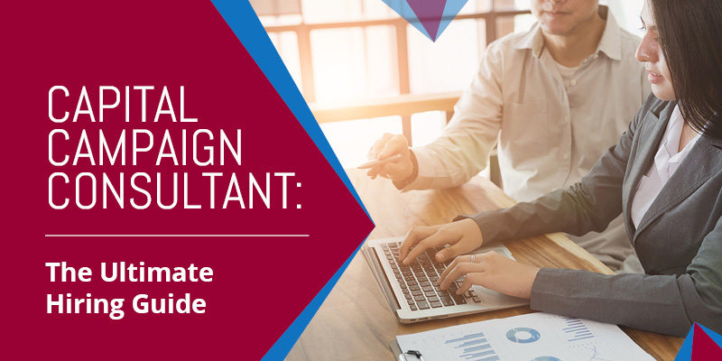 Capital Campaign Consultant: The Ultimate Hiring Guide