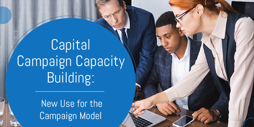 Capital Campaign Capacity Building: New Use for the Campaign Model