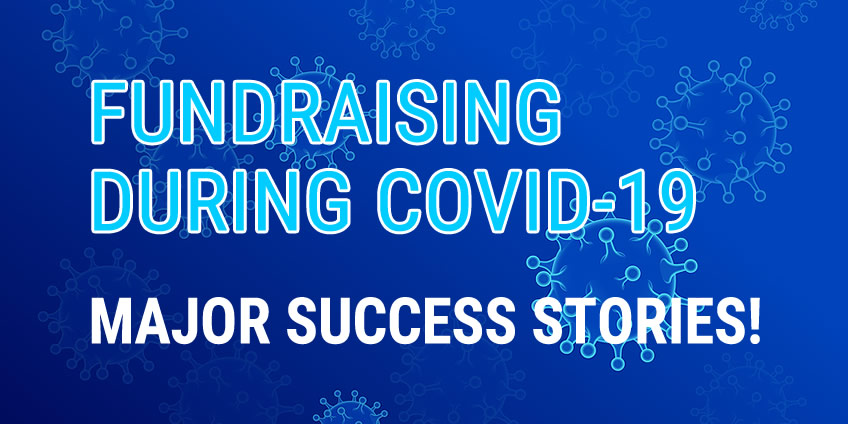 Fundraising During COVID-19: Three Major Success Stories