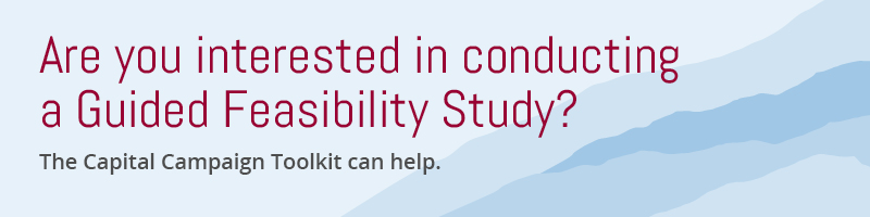 Contact the Capital Campaign Toolkit team today to learn about conducting a guided capital campaign feasibility study.
