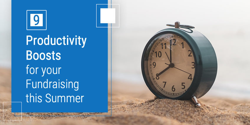 9 Productivity Boosts for Your Fundraising this Summer