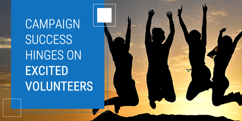 Your Campaign's Success Hinges on Excited Campaign Volunteers