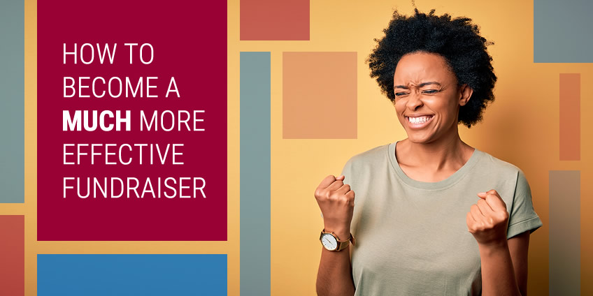 How to Become a (Much) More Effective Fundraiser